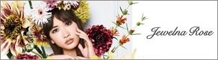 Jewelna Rose / ジュエルナローズ New Arrival